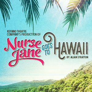 Nurse Jane Goes to Hawaii @ Keyano Theatre | Fort McMurray | Alberta | Canada