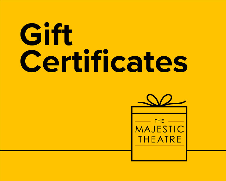 Gift Certificates from The Majestic Theatre
